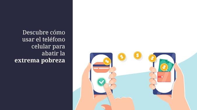 Descubre cómo usar el teléfono celular para abatir la extrema pobreza