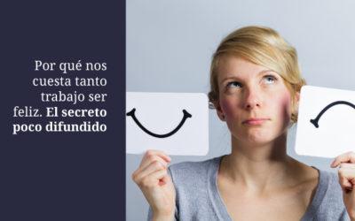 Por qué nos cuesta tanto trabajo ser feliz. El secreto poco difundido