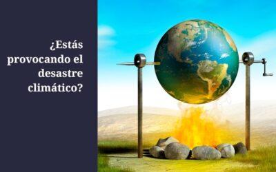 ¿Estás provocando el desastre climático?